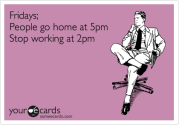 Someecards; Fridays, People go home at 5 and stop working at 2