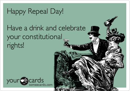Happy Repeal Day_Someecards_Prohibition Ends